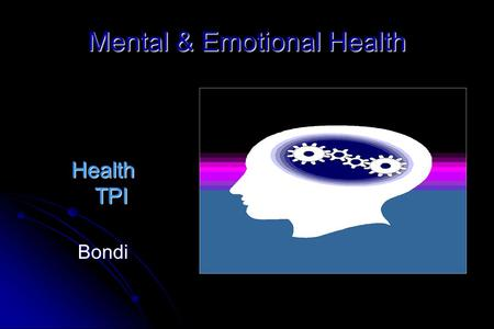 "Mental & Emotional Health Health TPI Bondi. 1 2 3 4 5 6 7 8 Least Most Put in Order on the most ""mentally healthy"" to least on Continuum Put in Order."