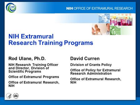 1 NIH Extramural Research Training Programs Rod Ulane, Ph.D. NIH Research Training Officer and Director, Division of Scientific Programs Office of Extramural.
