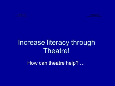 Increase literacy through Theatre! How can theatre help? …