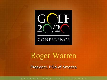 Roger Warren President, PGA of America. Play Golf America.