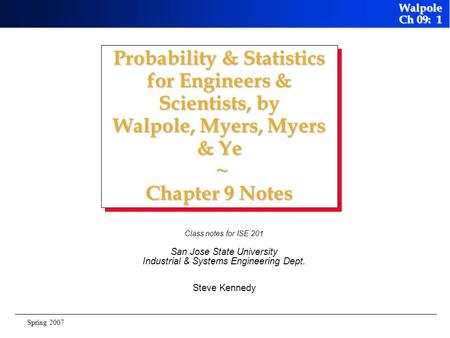 Walpole Ch 09: 1 Spring 2007 Probability & Statistics for Engineers & Scientists, by Walpole, Myers, Myers & Ye ~ Chapter 9 Notes Class notes for ISE.