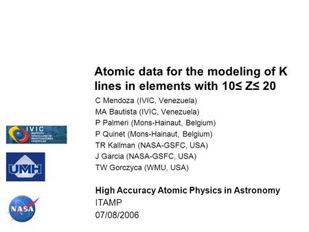 Atomic data for the modeling of K lines in elements with 10≤ Z≤ 20 C Mendoza (IVIC, Venezuela) MA Bautista (IVIC, Venezuela) P Palmeri (Mons-Hainaut, Belgium)