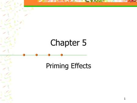 1 Chapter 5 Priming Effects. 2 Priming A popular area of media effects research based upon the psychological principles of information processing by means.