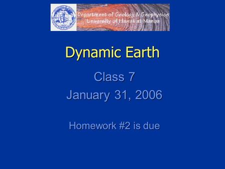 Dynamic Earth Class 7 January 31, 2006 Homework #2 is due.