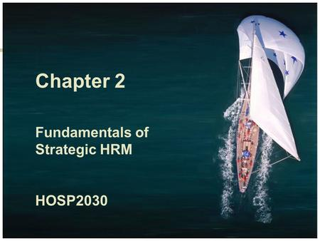 Chapter 2 Fundamentals of Strategic <strong>HRM</strong> HOSP2030.