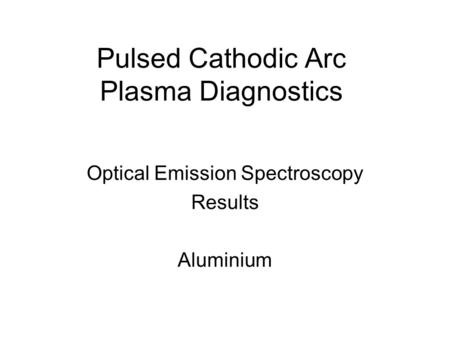 Pulsed Cathodic Arc Plasma Diagnostics Optical Emission Spectroscopy Results Aluminium.