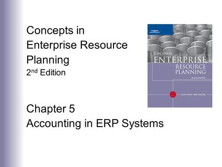 Concepts in Enterprise Resource Planning 2 nd Edition Chapter 5 Accounting in ERP Systems.