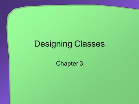 Designing Classes Chapter 3. 2 Chapter Contents Encapsulation Specifying Methods Java Interfaces Writing an Interface Implementing an Interface An Interface.