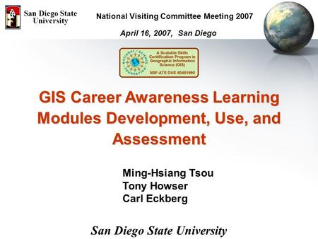 GIS Career Awareness Learning Modules Development, Use, and Assessment April 16, 2007, San Diego San Diego State University National Visiting Committee.