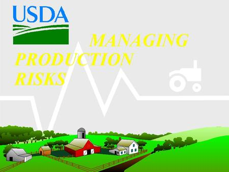 DISCLAIMER The purpose of the following material is to promote the awareness of risk management concepts and to highlight USDA's risk management products,