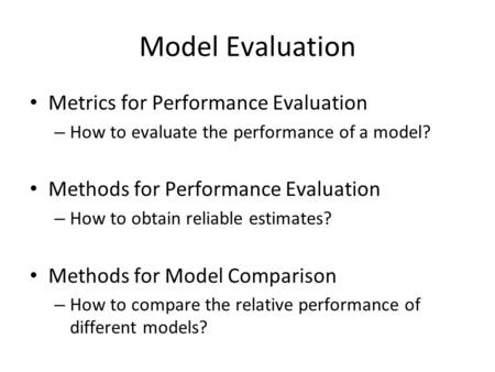 Model Evaluation Metrics for Performance Evaluation – How to evaluate the performance of a model? Methods for Performance Evaluation – How to obtain reliable.