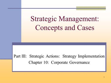1 Strategic Management: Concepts and Cases Part III: Strategic Actions: Strategy Implementation Chapter 10: Corporate Governance.