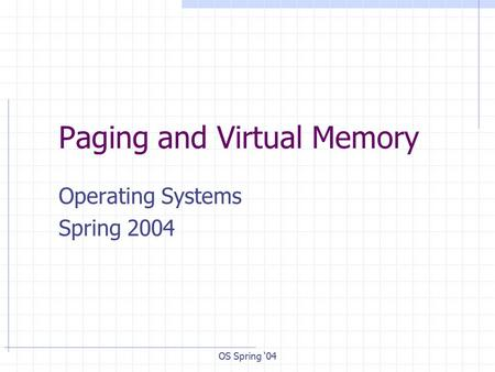 OS Spring '04 Paging and Virtual Memory Operating Systems Spring 2004.