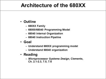 Architecture of the 680XX Outline Goal Reading 680XX Family
