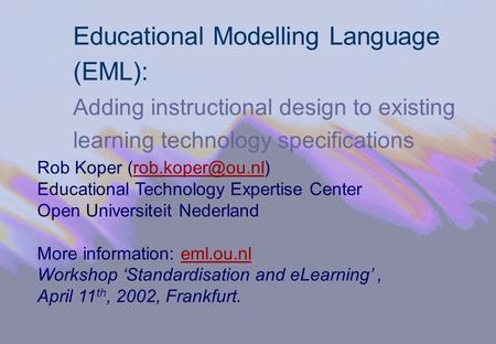 Educational Modelling Language (EML): Adding instructional design to existing learning technology specifications Rob Koper