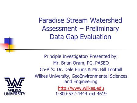 Paradise Stream Watershed Assessment – Preliminary Data Gap Evaluation Principle Investigator/ Presented by: Mr. Brian Oram, PG, PASEO Co-PI's: Dr. Dale.