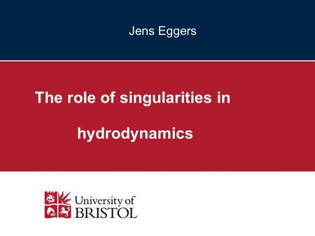 Jens Eggers The role of singularities in hydrodynamics.