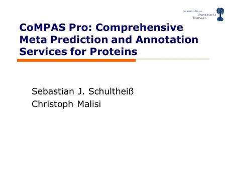 CoMPAS Pro: Comprehensive Meta Prediction and Annotation Services for Proteins Sebastian J. Schultheiß Christoph Malisi.