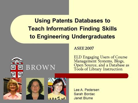 Using Patents Databases to Teach Information Finding Skills to Engineering Undergraduates ASEE 2007 ELD Engaging Users of Course Management Systems, Blogs,