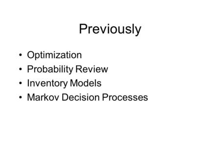 Previously Optimization Probability Review Inventory Models Markov Decision Processes.