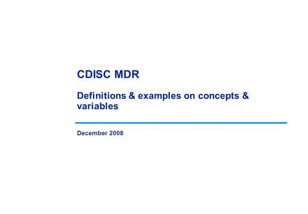 CDISC MDR Definitions & examples on concepts & variables December 2008.