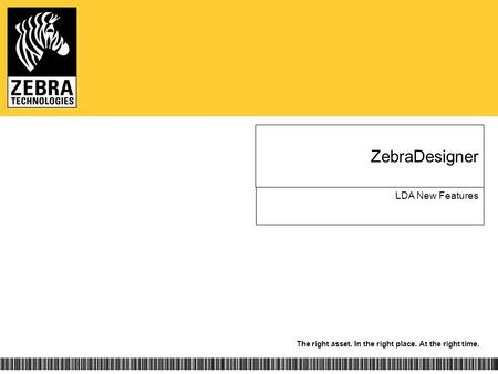 The right asset. In the right place. At the right time. ZebraDesigner LDA New Features.