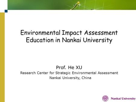 Company Logo Environmental Impact Assessment Education in Nankai University Prof. He XU Research Center for Strategic Environmental Assessment Nankai University,
