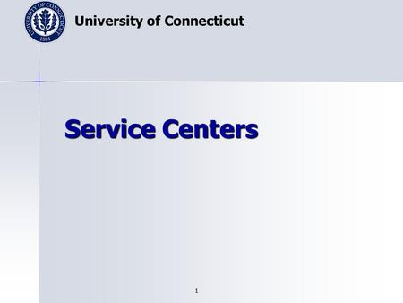 University of Connecticut 1 Service Centers. University of Connecticut 2 Definition  The management of service centers is governed by University policy.