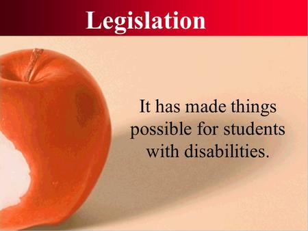 Legislation It has made things possible for students with disabilities.