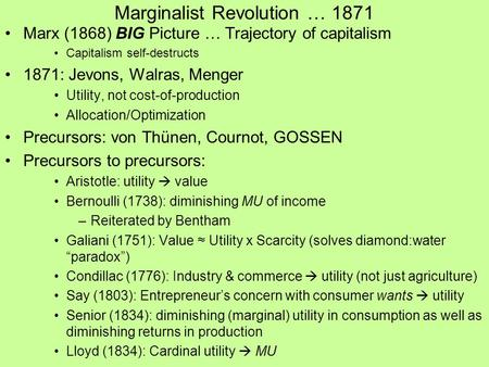 Marginalist Revolution … 1871 Marx (1868) BIG Picture … Trajectory of capitalism Capitalism self-destructs 1871: Jevons, Walras, Menger Utility, not cost-of-production.
