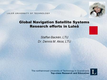 Global Navigation Satellite Systems Research efforts in Luleå Staffan Backén, LTU Dr. Dennis M. Akos, LTU.