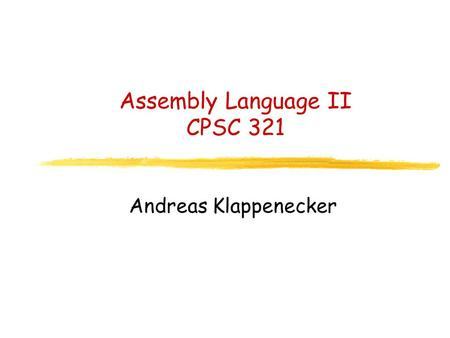 Assembly Language II CPSC 321 Andreas Klappenecker.