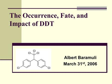 The Occurrence, Fate, and Impact of DDT Albert Baramuli March 31 st, 2006.