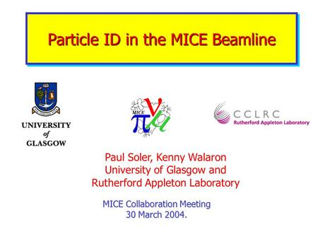 Particle ID in the MICE Beamline MICE Collaboration Meeting 30 March 2004. Paul Soler, Kenny Walaron University of Glasgow and Rutherford Appleton Laboratory.