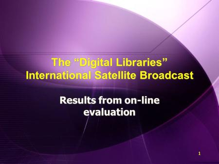 "1 1 The ""Digital Libraries"" International Satellite Broadcast Results from on-line evaluation."