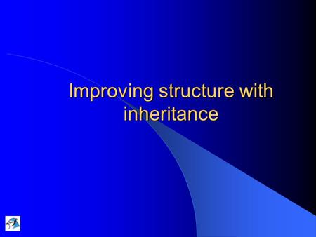 Improving structure with inheritance. 25/11/2004Lecture 7: Inheritance2 Main concepts to be covered Inheritance Subtyping Substitution Polymorphic variables.