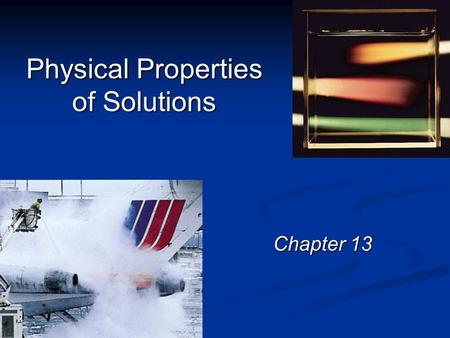 Physical Properties of Solutions Chapter 13. Colligative Properties of Solutions Colligative properties - properties that depend only on the number of.