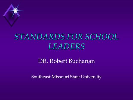STANDARDS FOR SCHOOL LEADERS DR. Robert Buchanan Southeast Missouri State University.