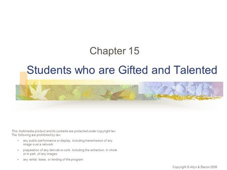 Students who are Gifted and Talented Chapter 15 Copyright © Allyn & Bacon 2008 This multimedia product and its contents are protected under copyright law.