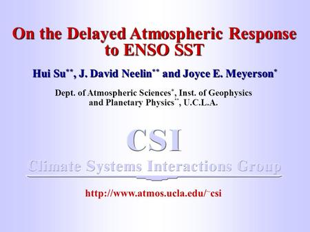 Opening title page On the Delayed Atmospheric Response to ENSO SST Hui Su **, J. David Neelin ** and Joyce E. Meyerson * Dept. of Atmospheric Sciences.