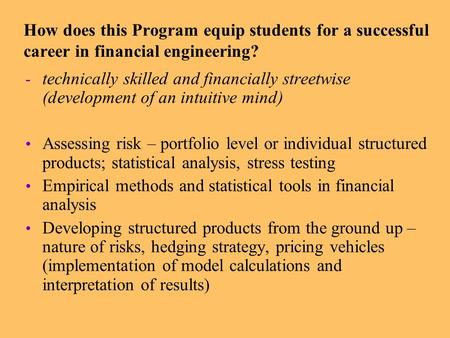 How does this Program equip students for a successful career in financial engineering? - technically skilled and financially streetwise (development of.