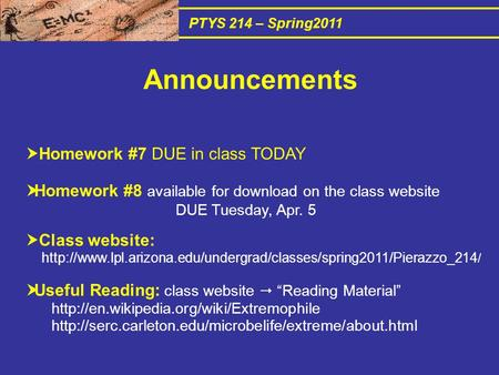 PTYS 214 – Spring2011  Homework #7 DUE in class TODAY  Homework #8 available for download on the class website DUE Tuesday, Apr. 5  Class website: