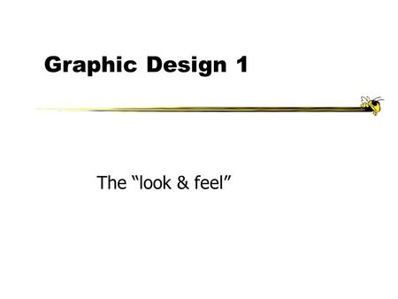 "Graphic Design 1 The ""look & feel"". Fall 2002CS/PSY 67502 Agenda Principles Examples SHW discuss."