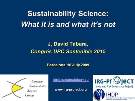 Sustainability Science: What it is and what it's not J. David Tàbara, Congrés UPC Sostenible 2015 Barcelona, 10 July 2009
