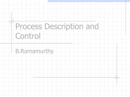 Process Description and Control B.Ramamurthy. Introduction The fundamental task of any operating system is process management. OS must allocate resources.
