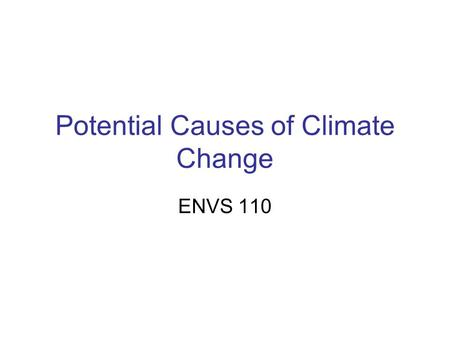 Potential Causes of Climate Change ENVS 110. orbital parameters.