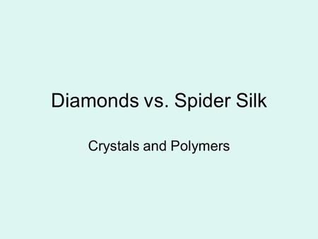 Diamonds vs. Spider Silk