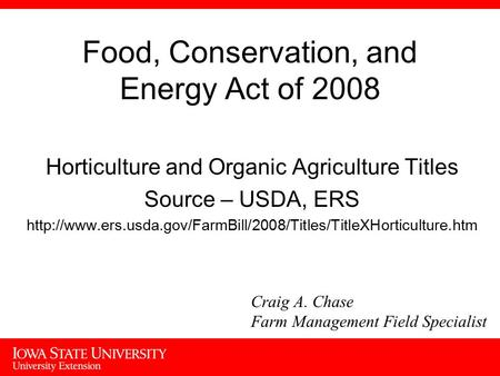 Food, Conservation, and Energy Act of 2008 Horticulture and Organic Agriculture Titles Source – USDA, ERS