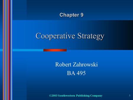 ©2003 Southwestern Publishing Company 1 Cooperative Strategy Robert Zahrowski BA 495 Chapter 9.