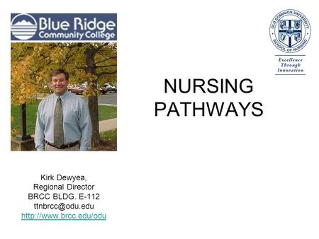 NURSING PATHWAYS Kirk Dewyea, Regional Director BRCC BLDG. E-112